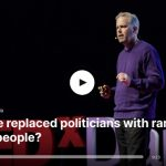 What if We Replaced Politicians with Randomly Selected People